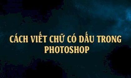 Các cách viết tiếng Việt có dấu trong Photoshop