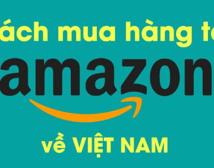 Những điều cần biết khi mua hàng trên kênh thương mại điện tử Amazon