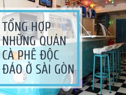 Tổng hợp những quán cà phê độc đáo ở Sài Gòn